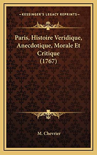 9781169009677: Paris, Histoire Veridique, Anecdotique, Morale Et Critique (1767) (French Edition)