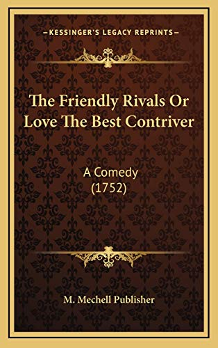 9781169009745: The Friendly Rivals Or Love The Best Contriver: A Comedy (1752)