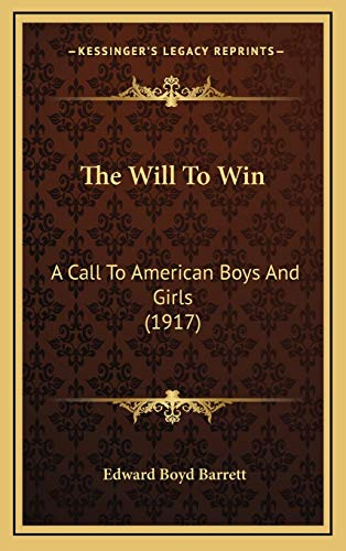 9781169010352: The Will To Win: A Call To American Boys And Girls (1917)