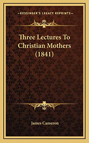 9781169012370: Three Lectures To Christian Mothers (1841)
