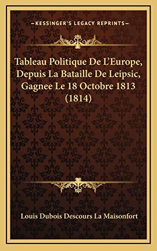 9781169013407: Tableau Politique de L'Europe, Depuis La Bataille de Leipsic, Gagnee Le 18 Octobre 1813 (1814)