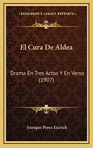 9781169016040: El Cura De Aldea: Drama En Tres Actos Y En Verso (1907) (Spanish Edition)