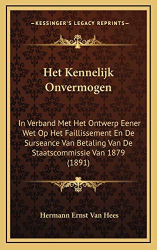 9781169016200: Het Kennelijk Onvermogen: In Verband Met Het Ontwerp Eener Wet Op Het Faillissement En De Surseance Van Betaling Van De Staatscommissie Van 1879 (1891) (Dutch Edition)