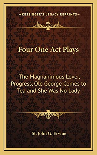 9781169016446: Four One Act Plays: The Magnanimous Lover, Progress, Ole George Comes to Tea and She Was No Lady