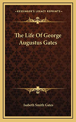 9781169016651: The Life of George Augustus Gates