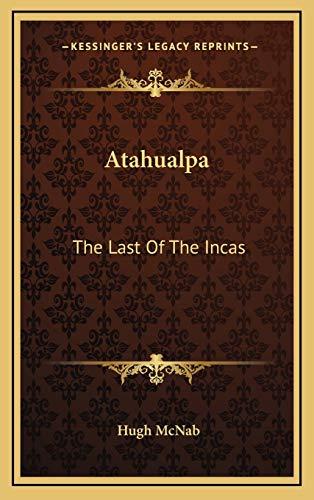 9781169016750: Atahualpa: The Last Of The Incas