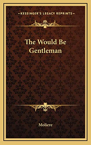 9781169016835: The Would Be Gentleman