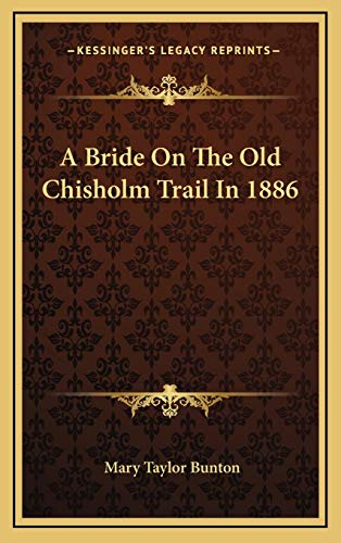 A Bride On The Old Chisholm Trail In 1886: Bunton, Mary Taylor