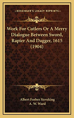 9781169019256: Work For Cutlers Or A Merry Dialogue Between Sword, Rapier And Dagger, 1615 (1904)