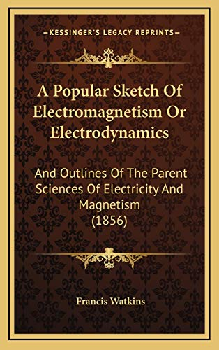 9781169019720: A Popular Sketch Of Electromagnetism Or Electrodynamics: And Outlines Of The Parent Sciences Of Electricity And Magnetism (1856)