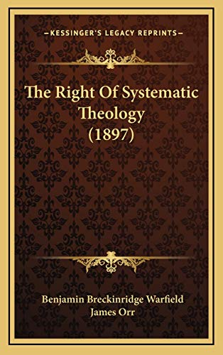 The Right Of Systematic Theology (1897) (1169020879) by Benjamin Breckinridge Warfield