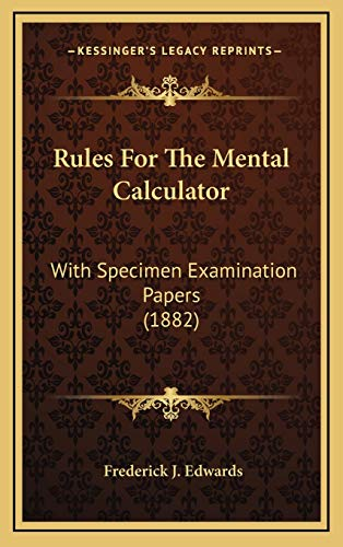 9781169022393: Rules For The Mental Calculator: With Specimen Examination Papers (1882)