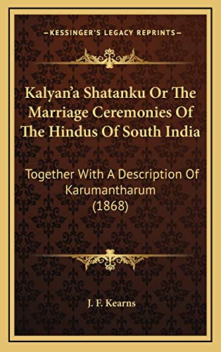 9781169023758: Kalyan'a Shatanku or the Marriage Ceremonies of the Hindus of South India: Together with a Description of Karumantharum (1868)