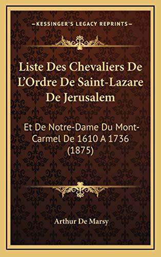 9781169025363: Liste Des Chevaliers de L'Ordre de Saint-Lazare de Jerusalem: Et de Notre-Dame Du Mont-Carmel de 1610 a 1736 (1875)
