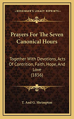 9781169025745: Prayers For The Seven Canonical Hours: Together With Devotions, Acts Of Contrition, Faith, Hope, And Love (1856)