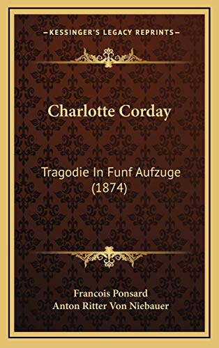 9781169029019: Charlotte Corday: Tragodie In Funf Aufzuge (1874)