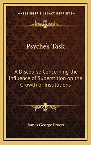 Psyche's Task: A Discourse Concerning the Influence of Superstition on the Growth of Institutions (1169031021) by James George Frazer