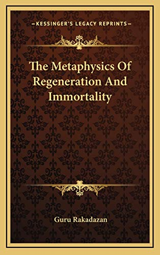 9781169031562: The Metaphysics Of Regeneration And Immortality