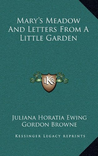 Mary's Meadow And Letters From A Little Garden (9781169032354) by Ewing, Juliana Horatia