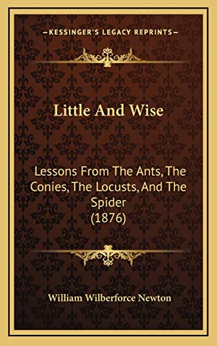 9781169032729: Little And Wise: Lessons From The Ants, The Conies, The Locusts, And The Spider (1876)