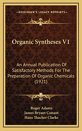9781169033313: Organic Syntheses V1: An Annual Publication of Satisfactory Methods for the Preparation of Organic Chemicals (1921)