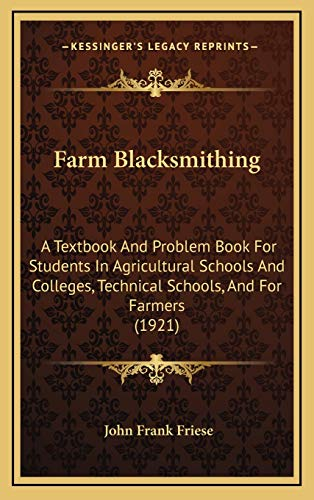 9781169033566: Farm Blacksmithing: A Textbook And Problem Book For Students In Agricultural Schools And Colleges, Technical Schools, And For Farmers (1921)