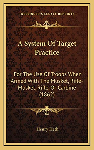 9781169033818: A System Of Target Practice: For The Use Of Troops When Armed With The Musket, Rifle-Musket, Rifle, Or Carbine (1862)