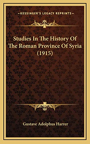 9781169036826: Studies In The History Of The Roman Province Of Syria (1915)