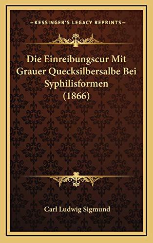 9781169044913: Die Einreibungscur Mit Grauer Quecksilbersalbe Bei Syphilisformen (1866)