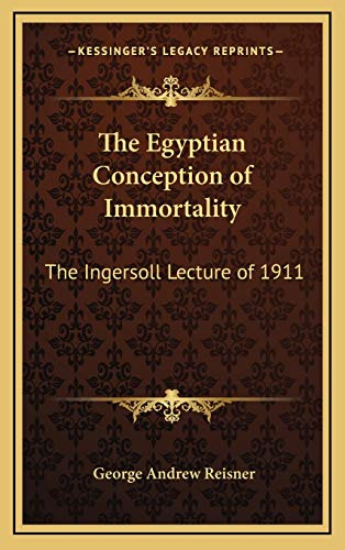 9781169045811: The Egyptian Conception of Immortality: The Ingersoll Lecture of 1911