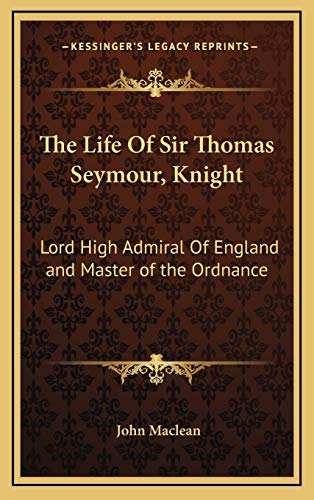 9781169046412: The Life Of Sir Thomas Seymour, Knight: Lord High Admiral Of England and Master of the Ordnance
