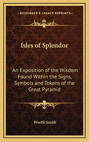 9781169047471: Isles of Splendor: An Exposition of the Wisdom Found Within the Signs, Symbols and Tokens of the Great Pyramid