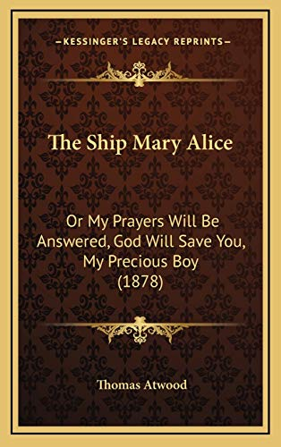 9781169048621: The Ship Mary Alice: Or My Prayers Will Be Answered, God Will Save You, My Precious Boy (1878)