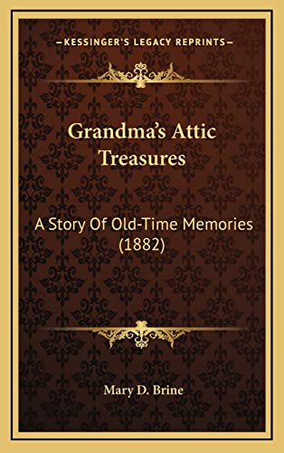 Grandma's Attic Treasures: A Story Of Old-Time Memories (1882) (1169049087) by Brine, Mary D.