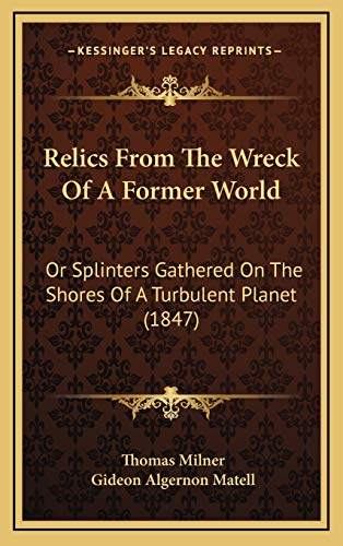 9781169049758: Relics From The Wreck Of A Former World: Or Splinters Gathered On The Shores Of A Turbulent Planet (1847)