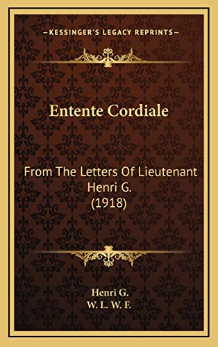 9781169053229: Entente Cordiale: From The Letters Of Lieutenant Henri G. (1918)
