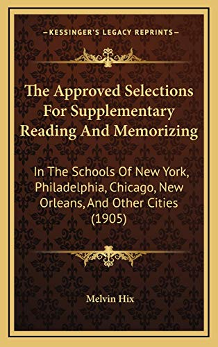 9781169054424: The Approved Selections For Supplementary Reading And Memorizing: In The Schools Of New York, Philadelphia, Chicago, New Orleans, And Other Cities (1905)