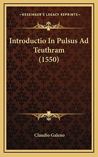 9781169055872: Introductio In Pulsus Ad Teuthram (1550) (Latin Edition)