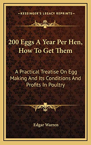 9781169067073: 200 Eggs a Year Per Hen, How to Get Them: A Practical Treatise on Egg Making and Its Conditions and Profits in Poultry