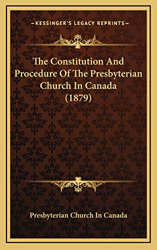 9781169067721: The Constitution And Procedure Of The Presbyterian Church In Canada (1879)