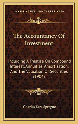 9781169068216: The Accountancy Of Investment: Including A Treatise On Compound Interest, Annuities, Amortization, And The Valuation Of Securities (1904)
