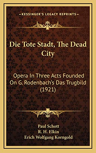 9781169068858: Die Tote Stadt, The Dead City: Opera In Three Acts Founded On G. Rodenbach's Das Trugbild (1921) (German Edition)