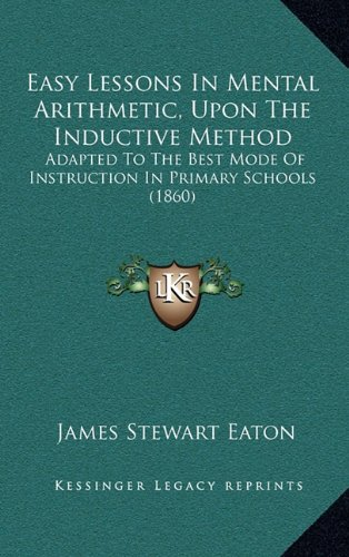 9781169071025: Easy Lessons In Mental Arithmetic, Upon The Inductive Method: Adapted To The Best Mode Of Instruction In Primary Schools (1860)