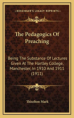 9781169071667: The Pedagogics Of Preaching: Being The Substance Of Lectures Given At The Hartley College, Manchester, In 1910 And 1911 (1911)