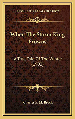 9781169072428: When The Storm King Frowns: A True Tale Of The Winter (1903)