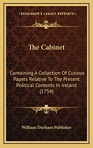 9781169073449: The Cabinet: Containing a Collection of Curious Papers Relative to the Present Political Contents in Ireland (1754)