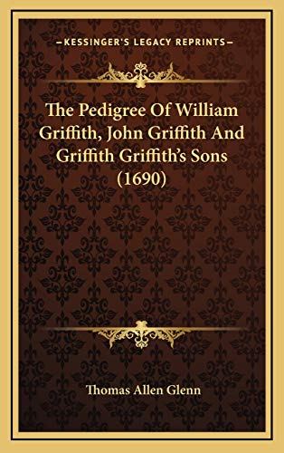 9781169073524: The Pedigree of William Griffith, John Griffith and Griffith Griffith's Sons (1690)