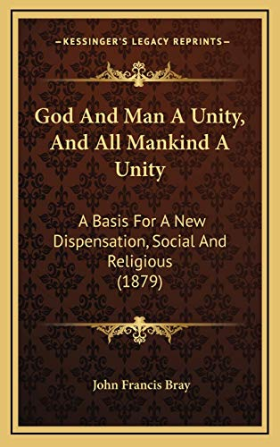 9781169074965: God And Man A Unity, And All Mankind A Unity: A Basis For A New Dispensation, Social And Religious (1879)