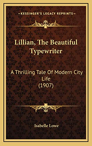 9781169075290: Lillian, The Beautiful Typewriter: A Thrilling Tale Of Modern City Life (1907)