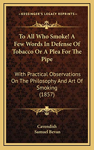 9781169077829: To All Who Smoke! A Few Words In Defense Of Tobacco Or A Plea For The Pipe: With Practical Observations On The Philosophy And Art Of Smoking (1857)